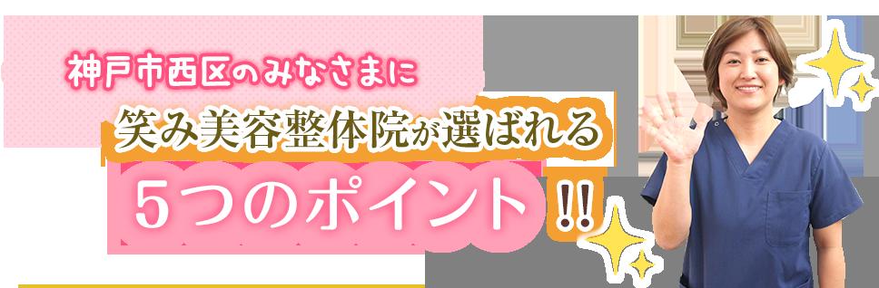 神戸市西区のみなさまに笑み美容整体院が選ばれる5つのポイント